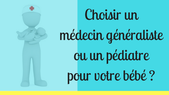 Un médecin généraliste ou un pédiatre pour bébé ?