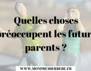 Quelles choses préoccupent les futurs parents ?