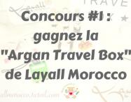 "Concours#1 : gagnez la ""Argan Travel Box"" de Layall Morocco"