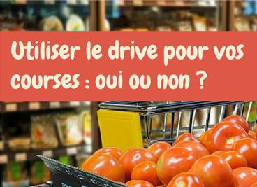Utiliser le drive pour vos courses : oui ou non ?