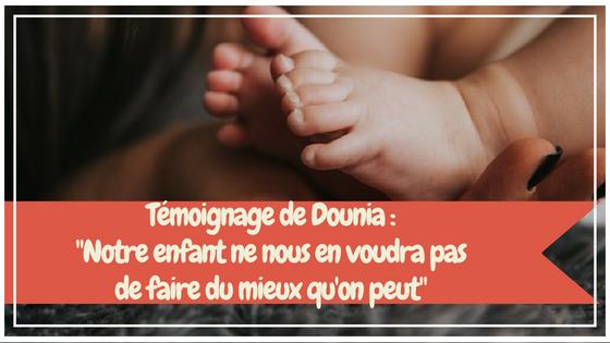 """Témoignage de Dounia : """"Notre enfant ne nous en voudra pas de faire du mieux qu'on peut"""""""