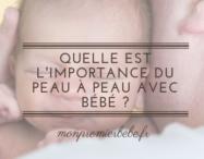 Quelle est l'importance du peau à peau avec bébé ?