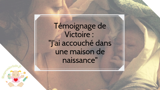 Témoignage de Victoire: «J'ai accouché dans une maison de naissance»