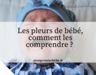 Les pleurs de bébé, comment les comprendre ?