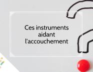 Ces instruments aidant l'accouchement
