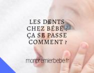 Les dents chez bébé : ça se passe comment ?