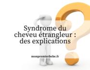 Syndrome du cheveu étrangleur : des explications