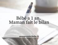 Bébé a 1 an. Maman fait le bilan - monpremierbebe.fr