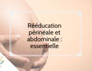 Rééducation périnéale et abdominale : essentielle - monpremierbebe.fr